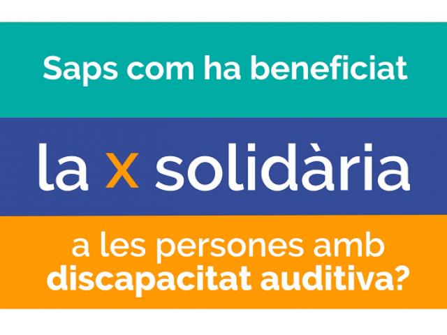 Saps com ha beneficiat la X solidària a les persones amb discapacitat auditiva?
