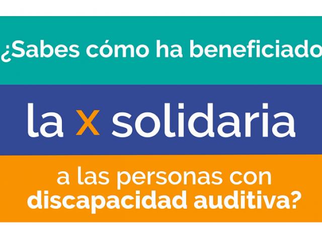 ¿Sabes cómo ha beneficiado la X solidaria a las personas con discapacidad auditiva?